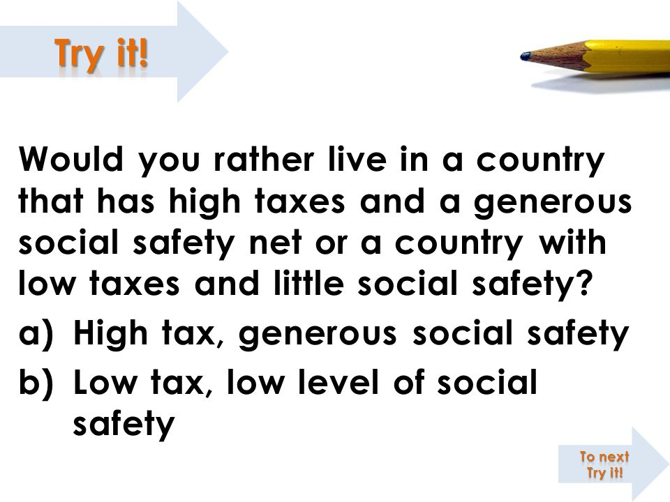 High tax, generous social safety Low tax, low level of social safety