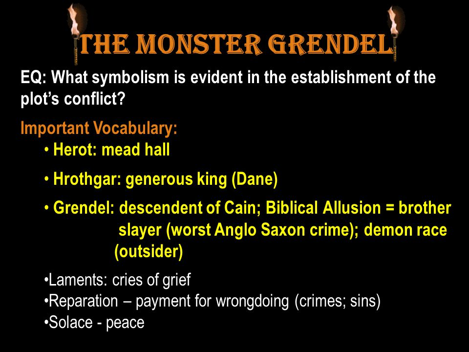 The Monster Grendel EQ: What symbolism is evident in the establishment of the plot's conflict Important Vocabulary: