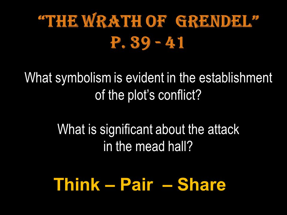 The Wrath of Grendel p. 39 - 41 Think – Pair – Share