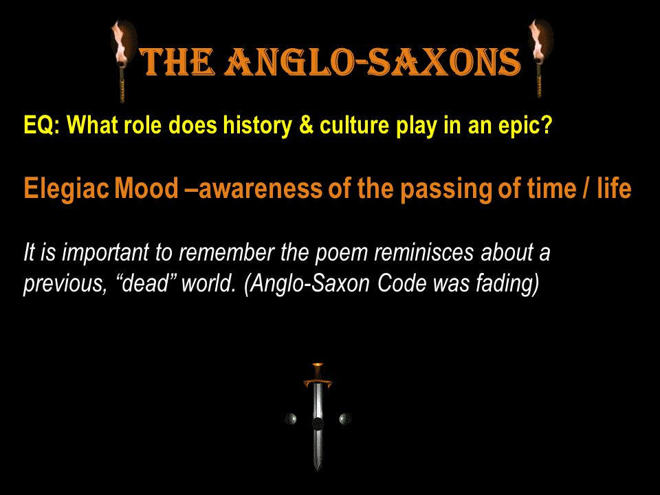 The Anglo-Saxons Elegiac Mood –awareness of the passing of time / life
