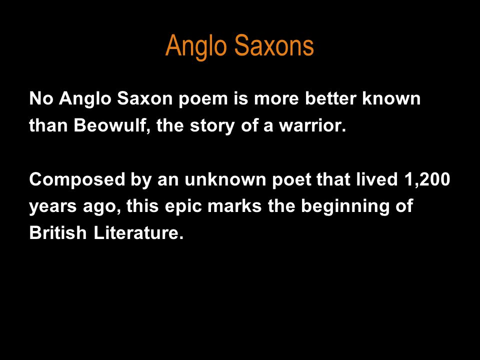 Anglo Saxons No Anglo Saxon poem is more better known