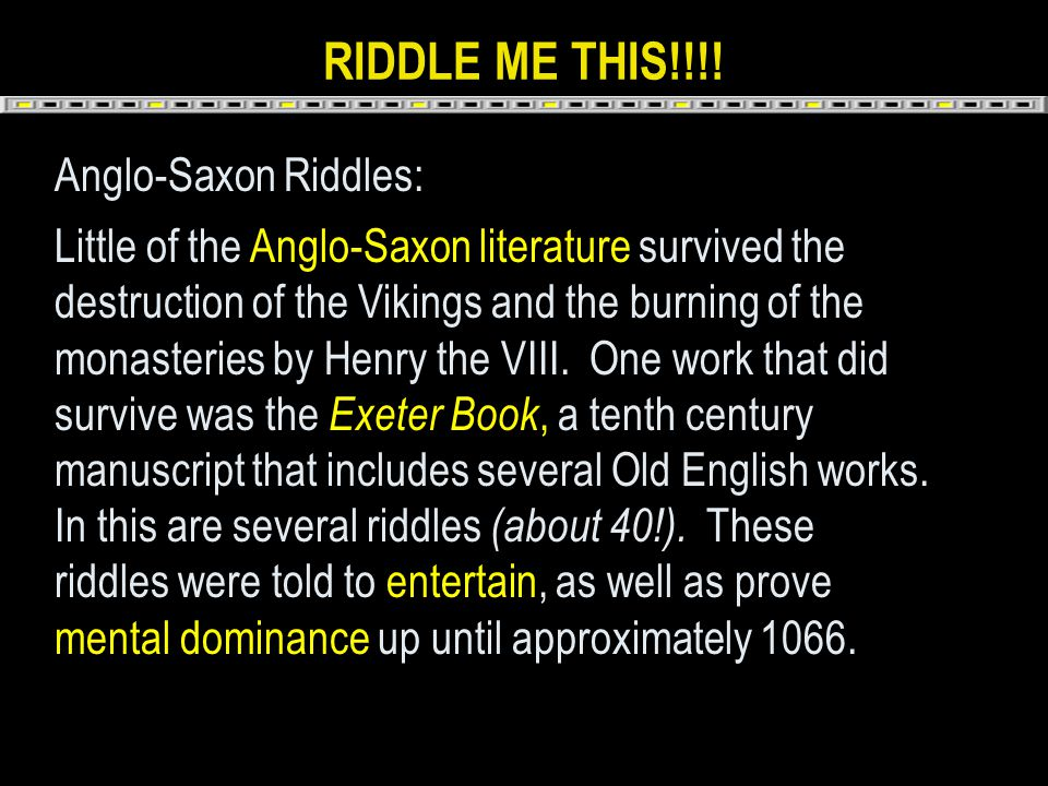 RIDDLE ME THIS!!!! Anglo-Saxon Riddles: