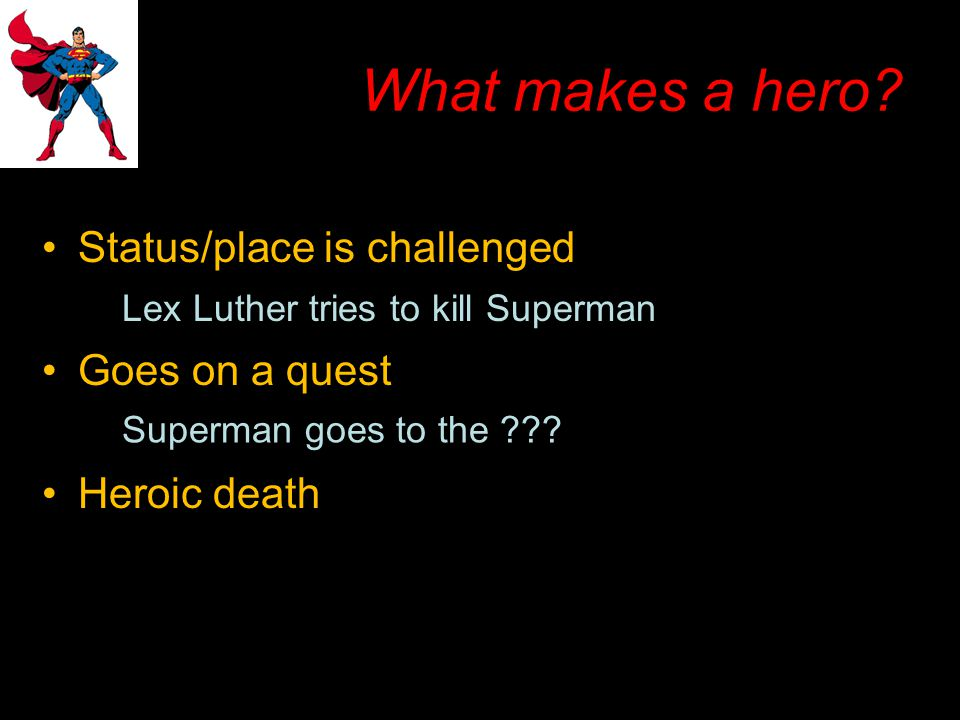 What makes a hero Status/place is challenged Goes on a quest