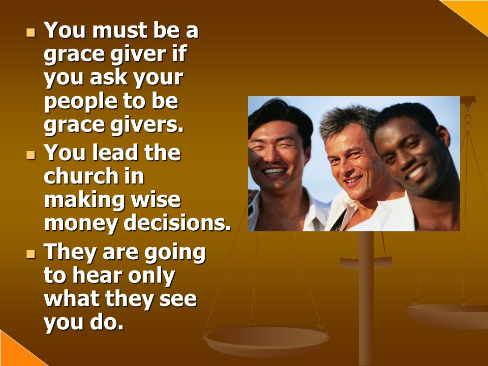 You must be a grace giver if you ask your people to be grace givers.