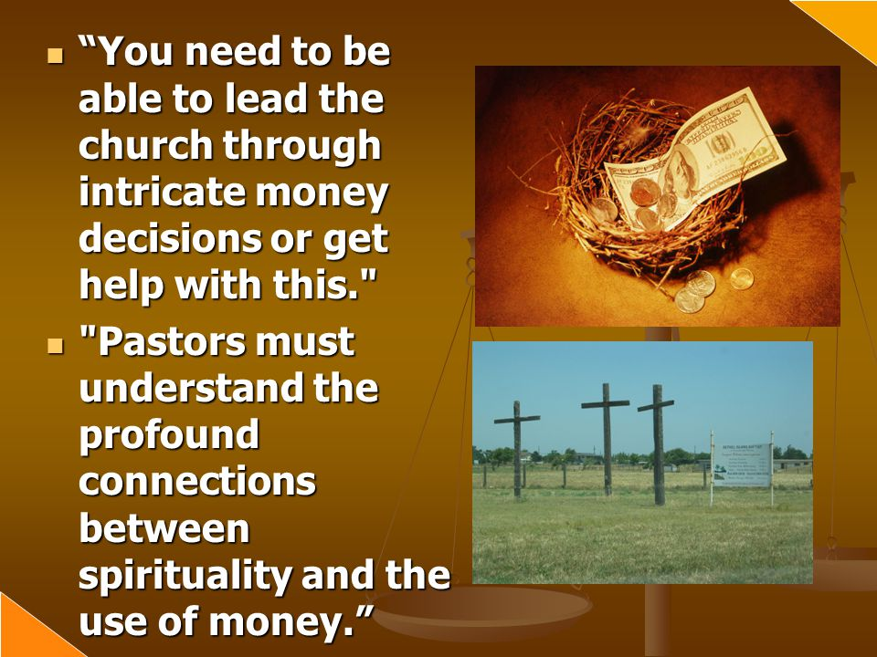 You need to be able to lead the church through intricate money decisions or get help with this.