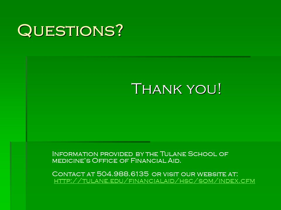 Questions Thank you! Information provided by the Tulane School of medicine's Office of Financial Aid.