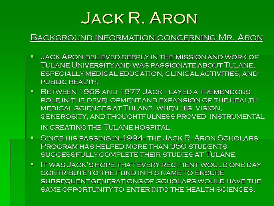 Jack R. Aron Background information concerning Mr. Aron