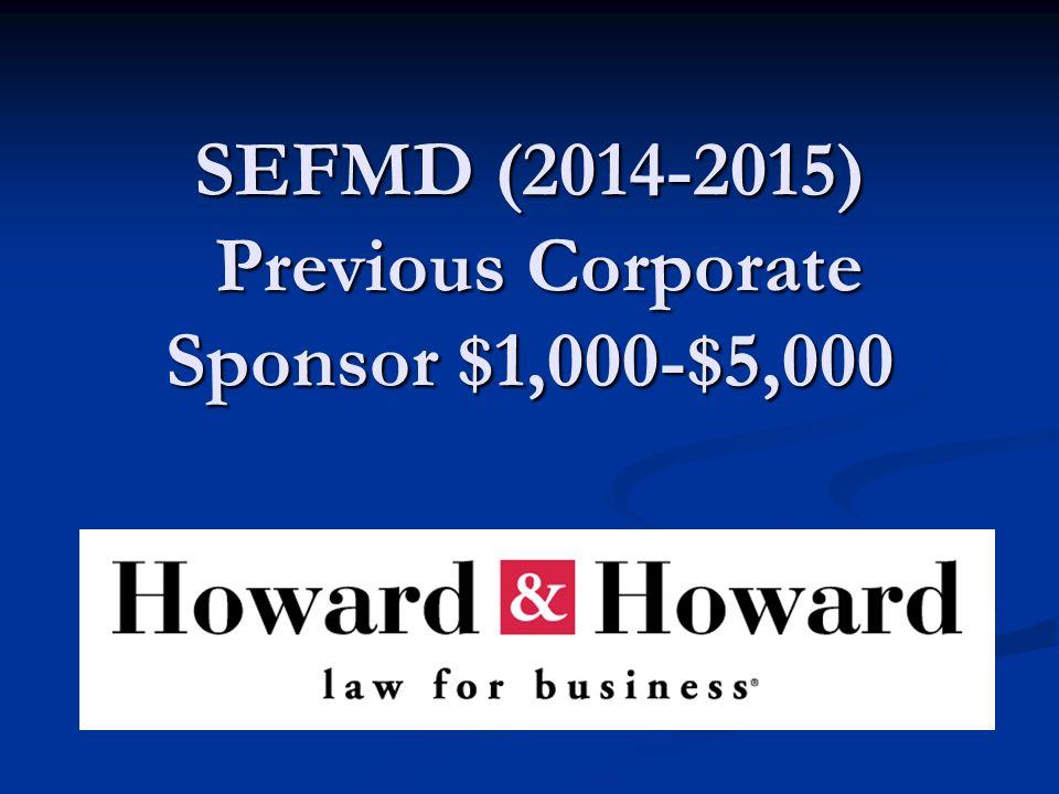 SEFMD (2014-2015) Previous Corporate Sponsor $1,000-$5,000