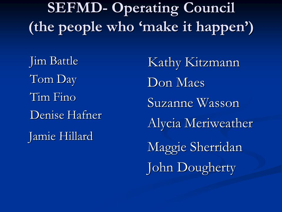 SEFMD- Operating Council (the people who 'make it happen')