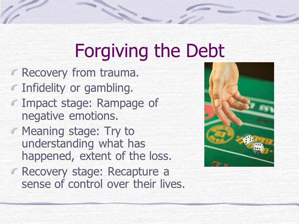 Forgiving the Debt Recovery from trauma. Infidelity or gambling.