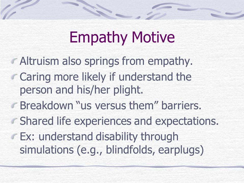 Empathy Motive Altruism also springs from empathy.