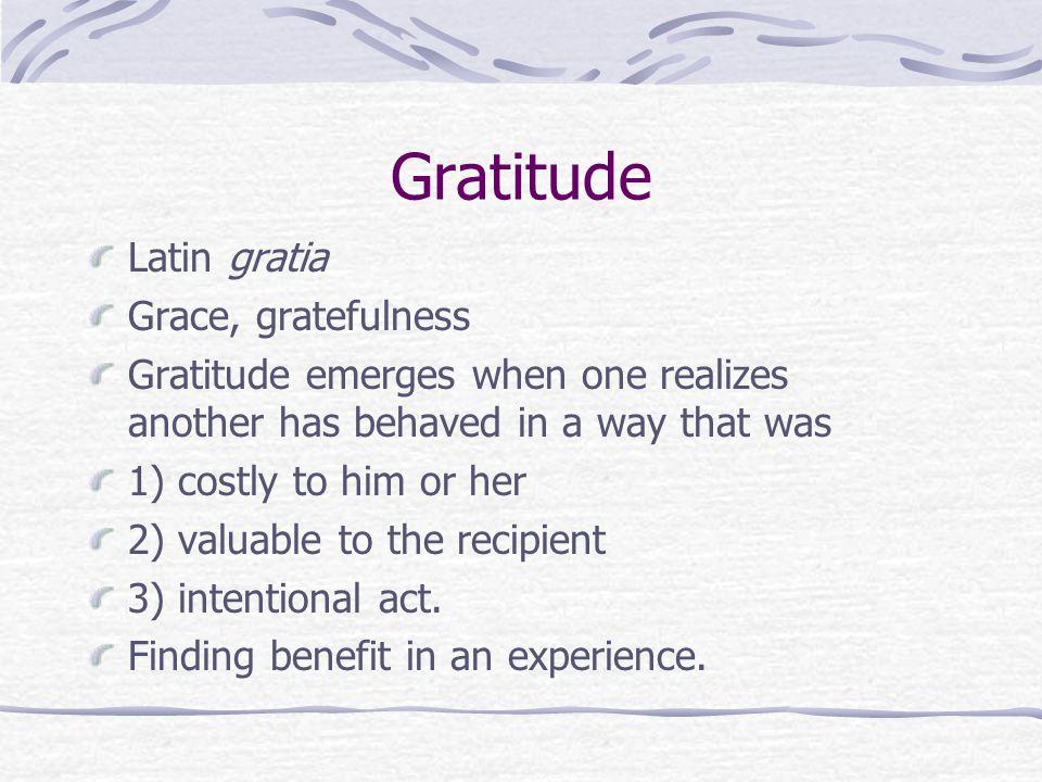 Gratitude Latin gratia Grace, gratefulness