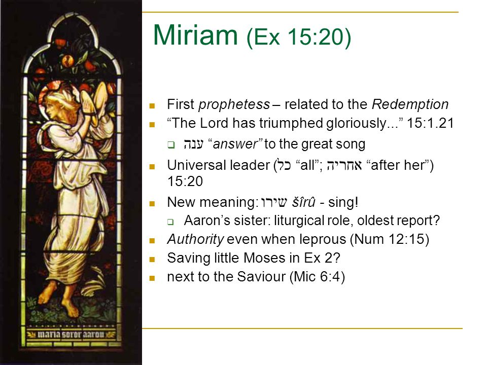 Miriam (Ex 15:20) ענה answer to the great song