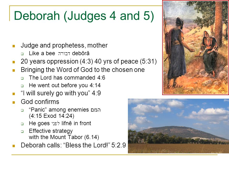Deborah (Judges 4 and 5) Judge and prophetess, mother