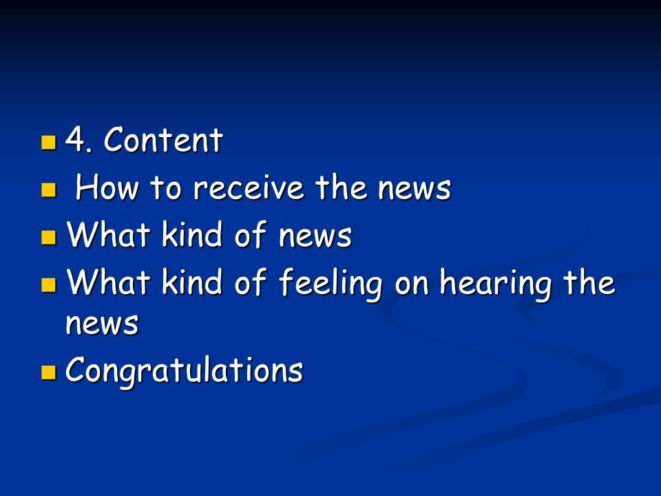 4. Content How to receive the news. What kind of news.
