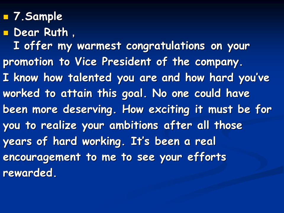 7.Sample Dear Ruth, I offer my warmest congratulations on your. promotion to Vice President of the company.