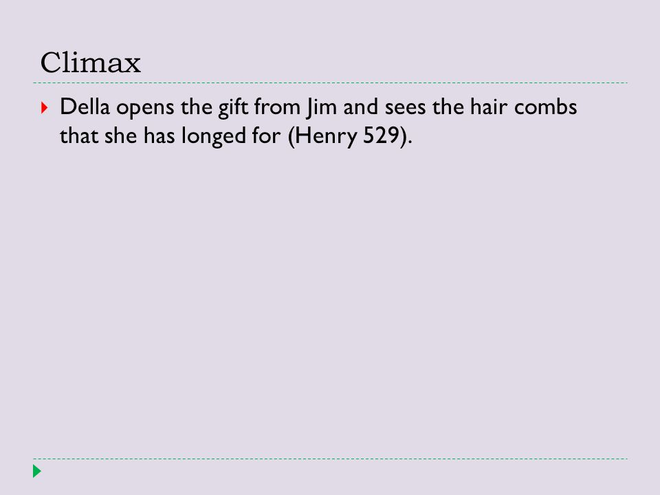 Climax Della opens the gift from Jim and sees the hair combs that she has longed for (Henry 529).
