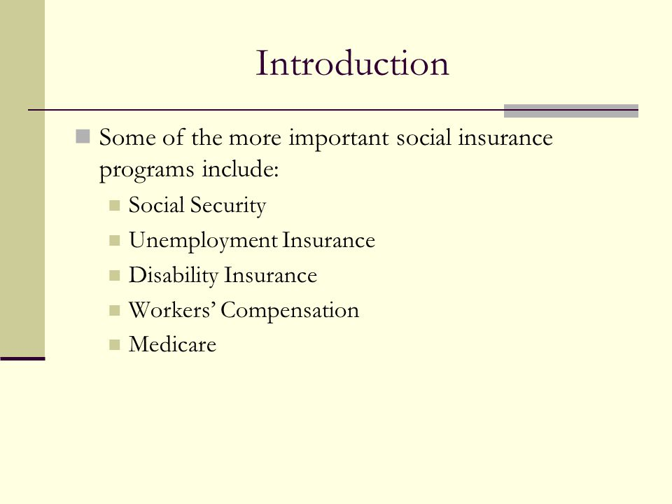 Introduction Some of the more important social insurance programs include: Social Security. Unemployment Insurance.