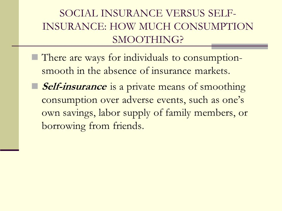 SOCIAL INSURANCE VERSUS SELF-INSURANCE: HOW MUCH CONSUMPTION SMOOTHING