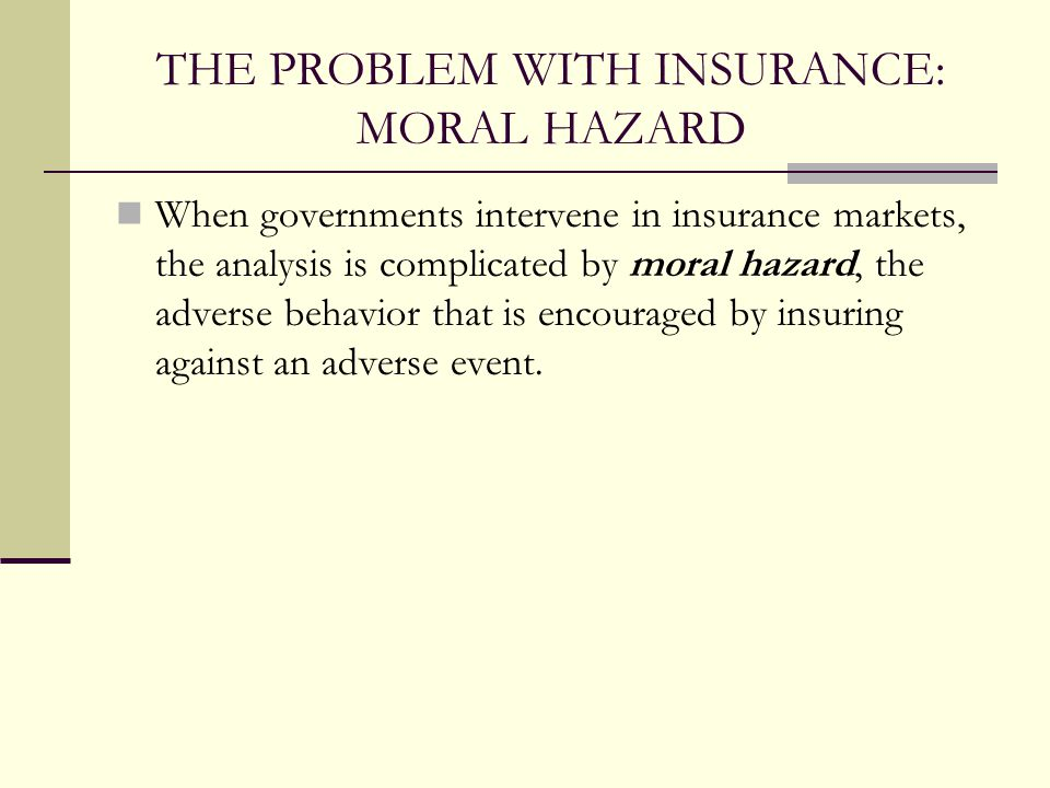 THE PROBLEM WITH INSURANCE: MORAL HAZARD