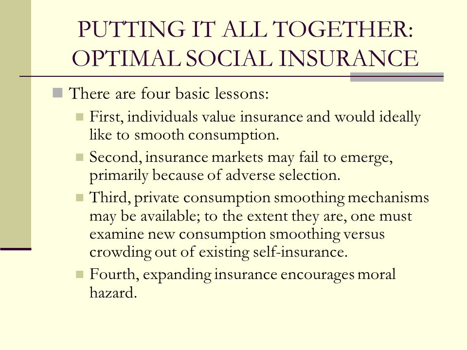 PUTTING IT ALL TOGETHER: OPTIMAL SOCIAL INSURANCE
