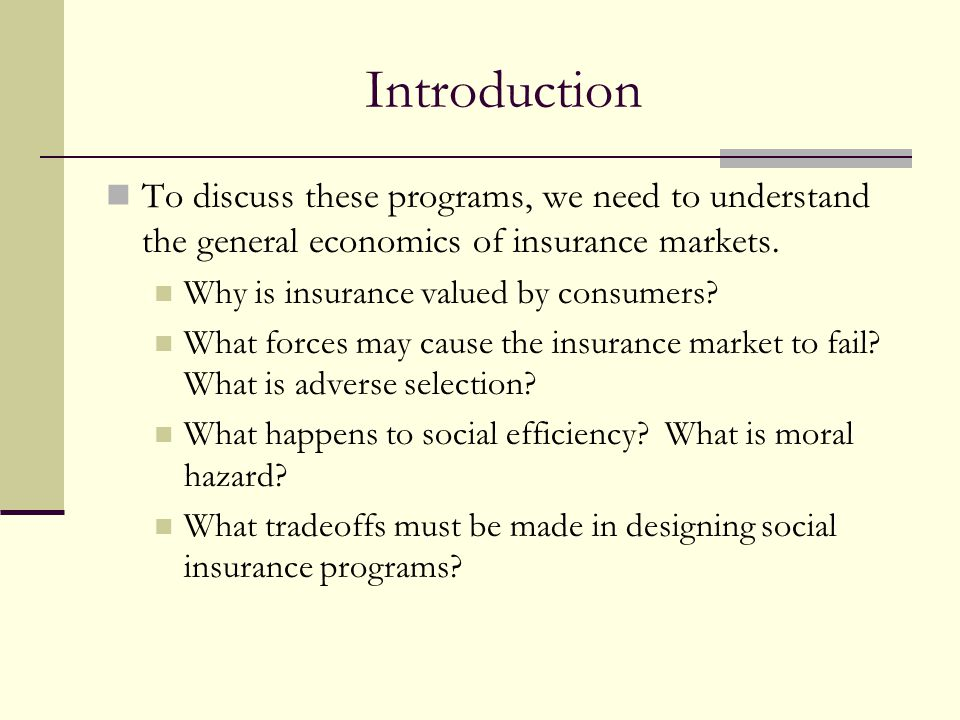 Introduction To discuss these programs, we need to understand the general economics of insurance markets.