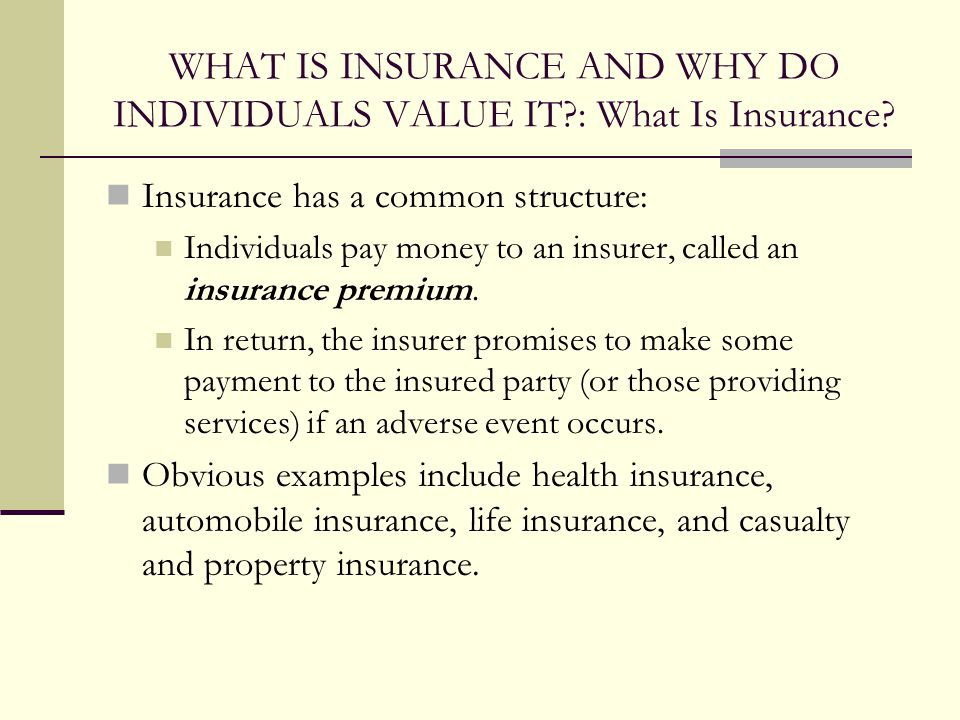 WHAT IS INSURANCE AND WHY DO INDIVIDUALS VALUE IT : What Is Insurance