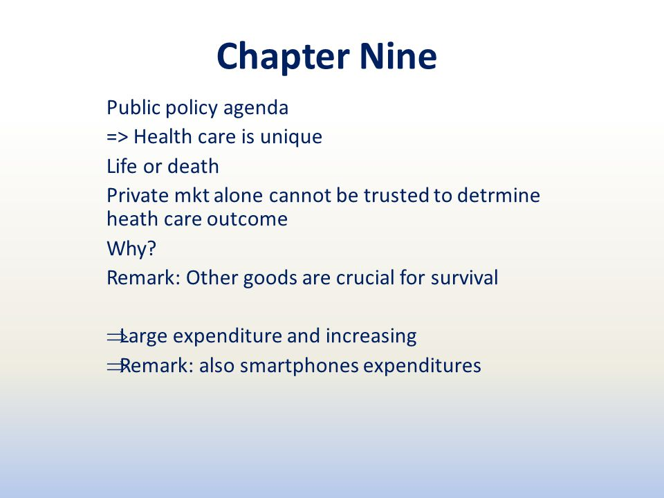 Chapter Nine Public policy agenda => Health care is unique