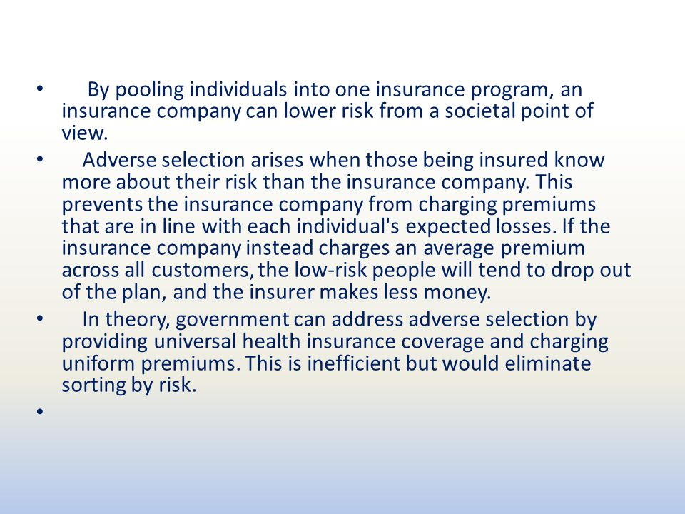 By pooling individuals into one insurance program, an insurance company can lower risk from a societal point of view.
