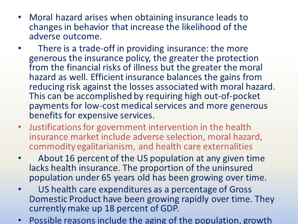 Moral hazard arises when obtaining insurance leads to changes in behavior that increase the likelihood of the adverse outcome.