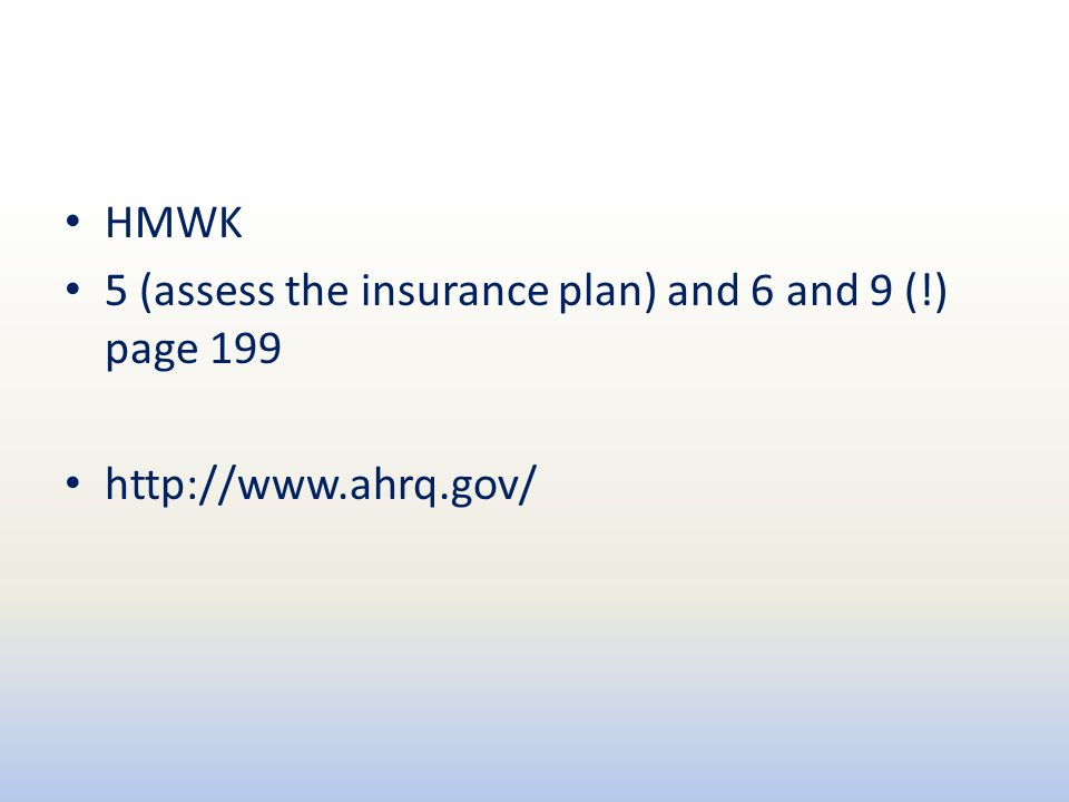 HMWK 5 (assess the insurance plan) and 6 and 9 (!) page 199 http://www.ahrq.gov/