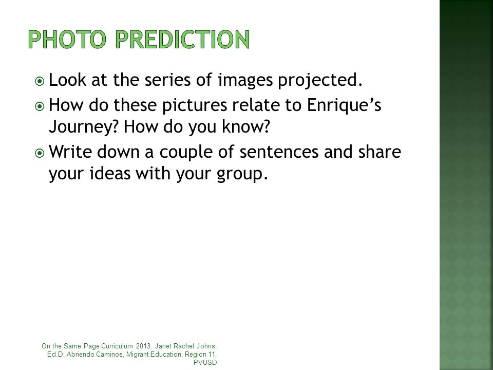PHOTO PREDICTION Look at the series of images projected.