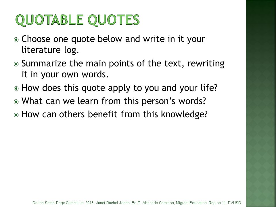 QUOTABLE QUOTES Choose one quote below and write in it your literature log. Summarize the main points of the text, rewriting it in your own words.