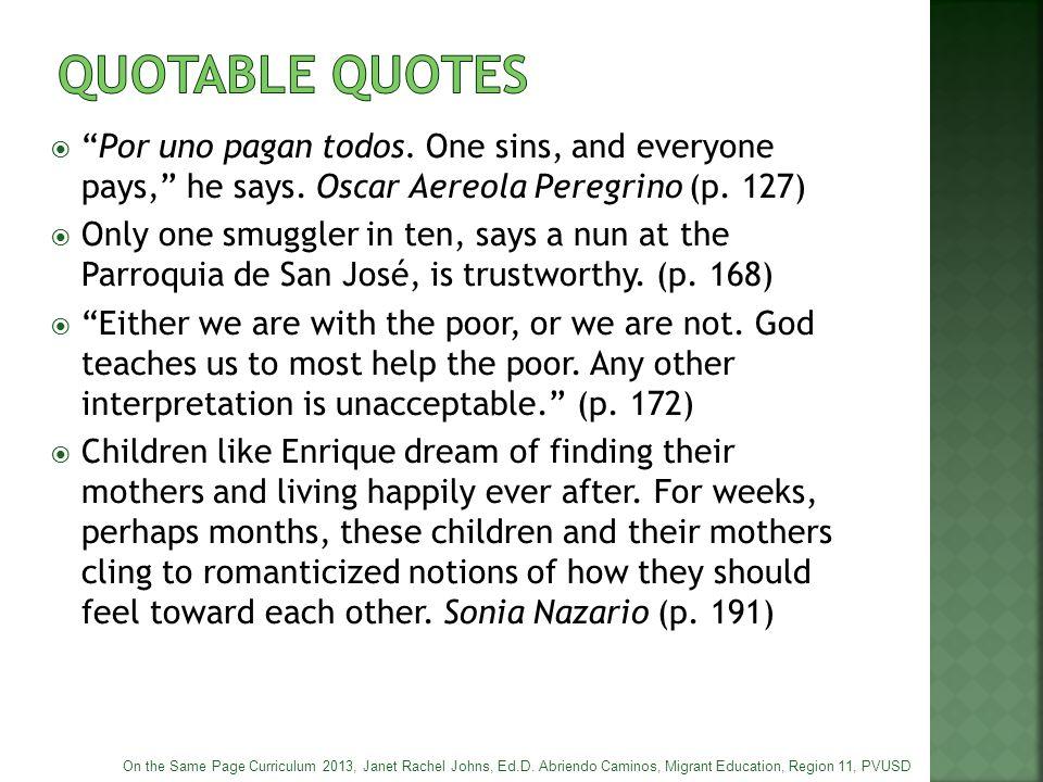 QUOTABLE QUOTES Por uno pagan todos. One sins, and everyone pays, he says. Oscar Aereola Peregrino (p. 127)