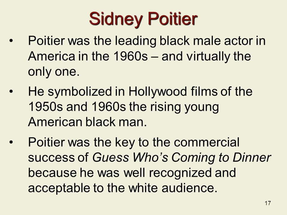 Sidney Poitier Poitier was the leading black male actor in America in the 1960s – and virtually the only one.