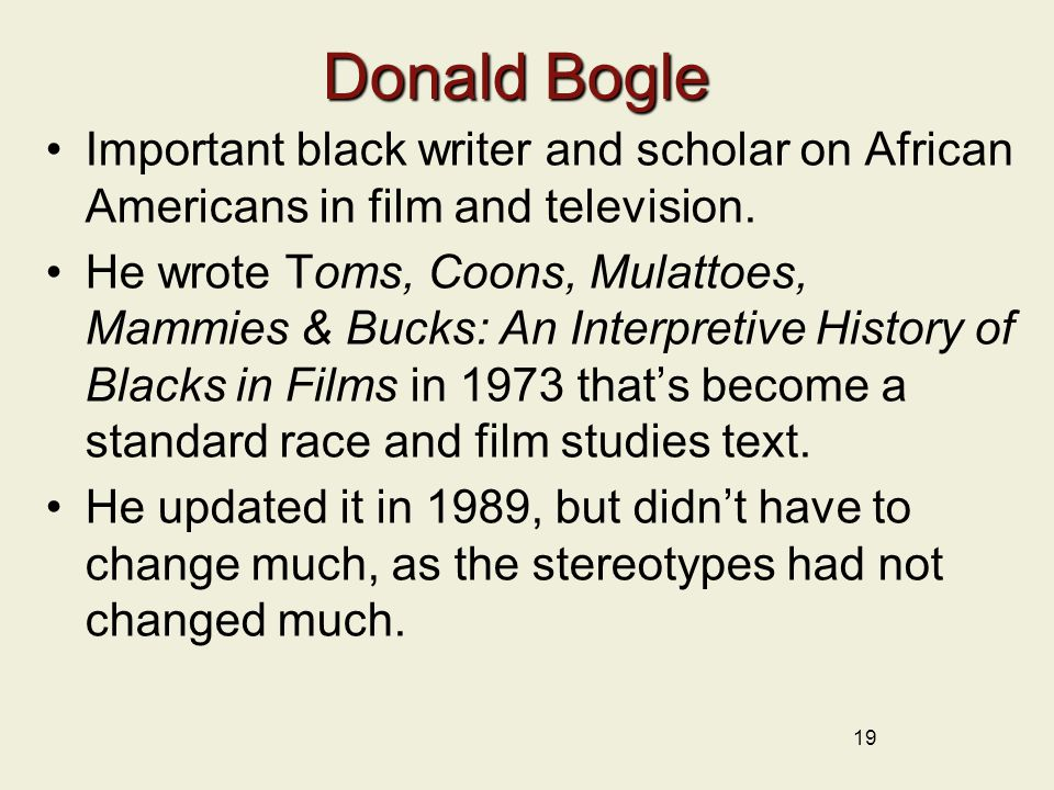 Donald Bogle Important black writer and scholar on African Americans in film and television.