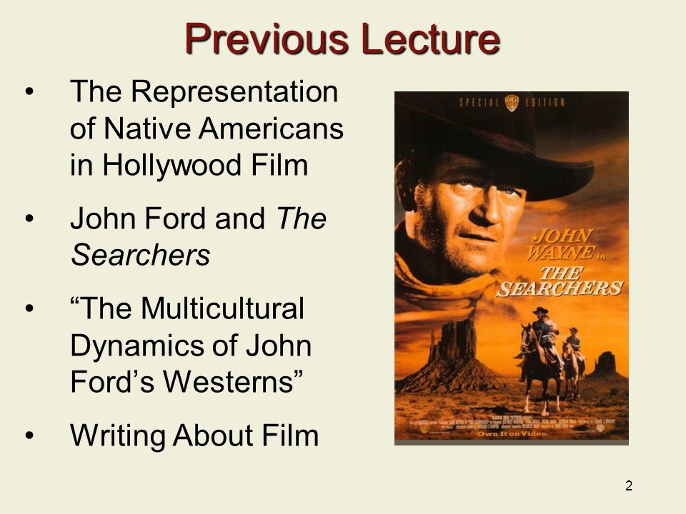 Previous Lecture The Representation of Native Americans in Hollywood Film. John Ford and The Searchers.
