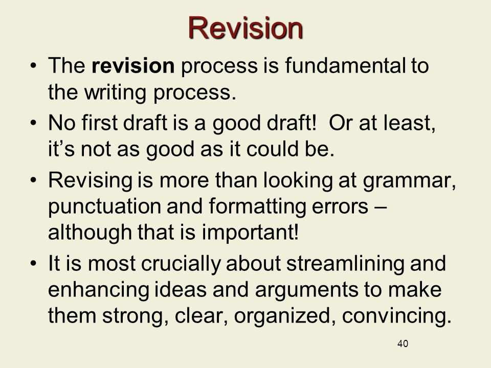 Revision The revision process is fundamental to the writing process.