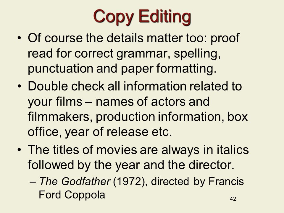 Copy Editing Of course the details matter too: proof read for correct grammar, spelling, punctuation and paper formatting.