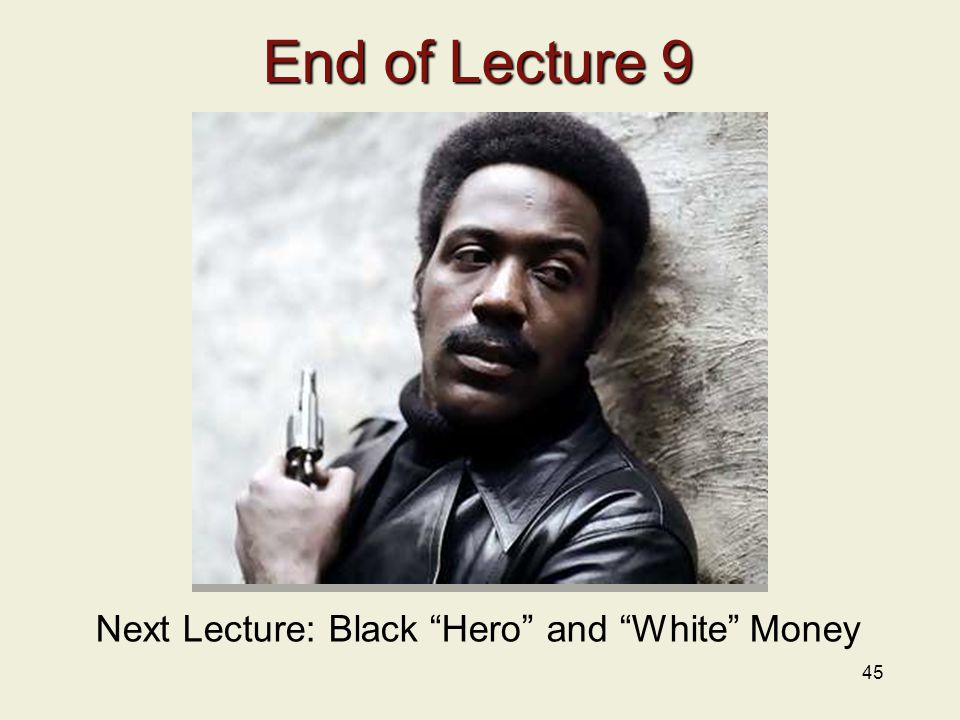Next Lecture: Black Hero and White Money
