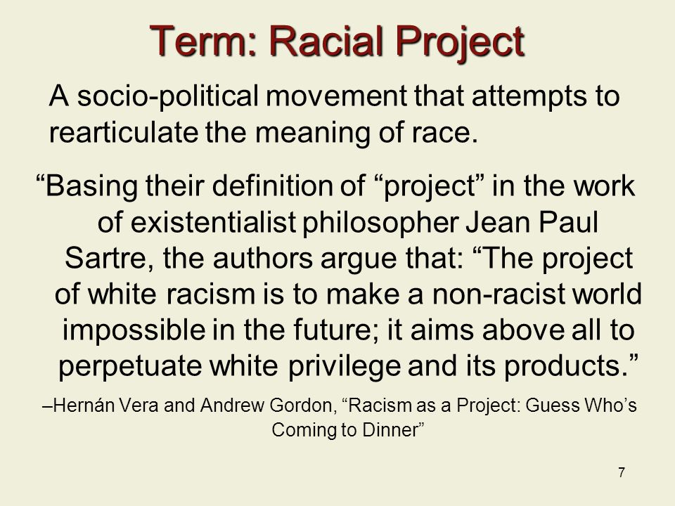Term: Racial Project A socio-political movement that attempts to rearticulate the meaning of race.