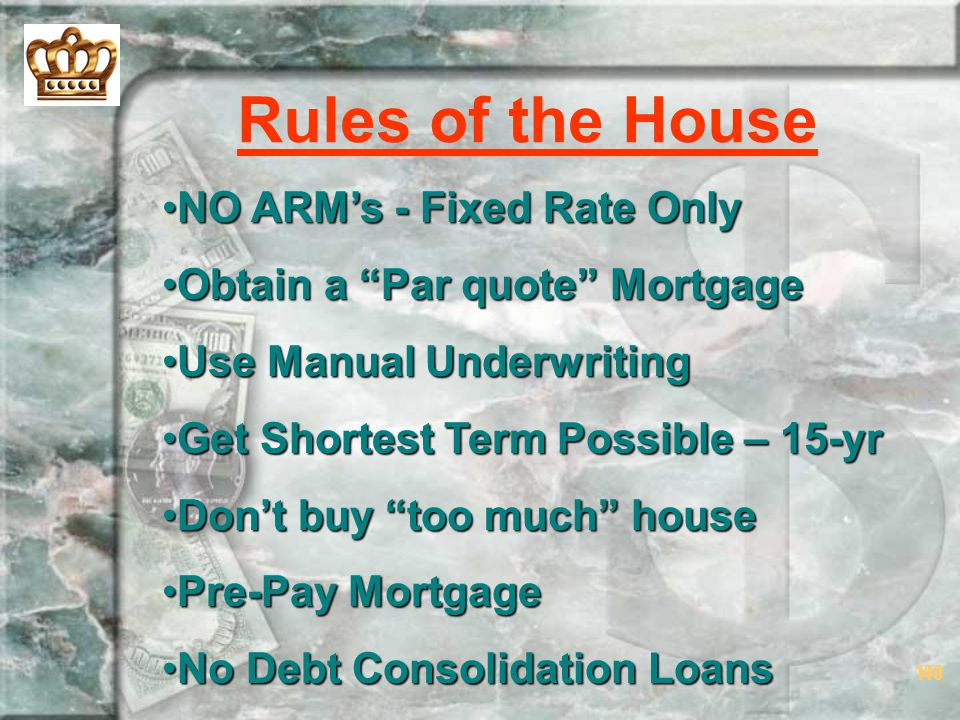 Rules of the House NO ARM's - Fixed Rate Only
