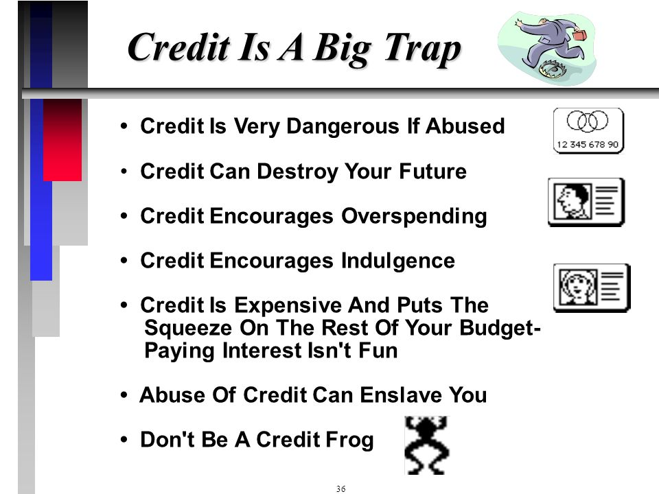Credit Is A Big Trap • Credit Is Very Dangerous If Abused
