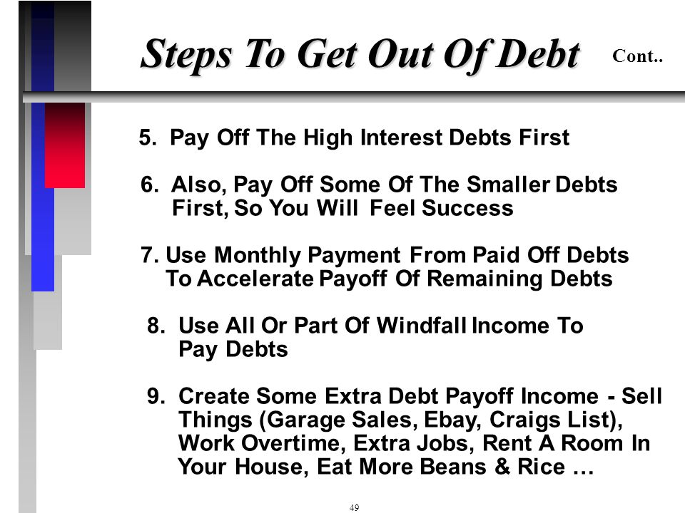 Steps To Get Out Of Debt Cont.. 5. Pay Off The High Interest Debts First.