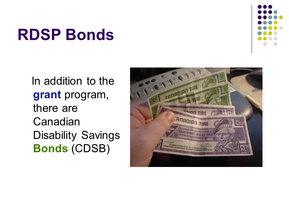 RDSP Bonds In addition to the grant program, there are Canadian Disability Savings Bonds (CDSB)