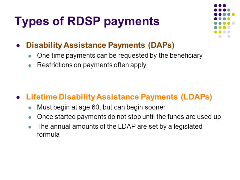 Types of RDSP payments Disability Assistance Payments (DAPs)