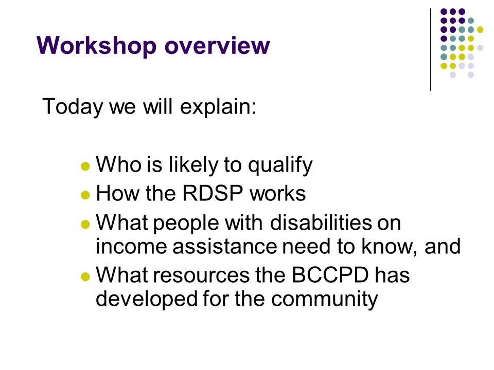 Workshop overview Today we will explain: Who is likely to qualify