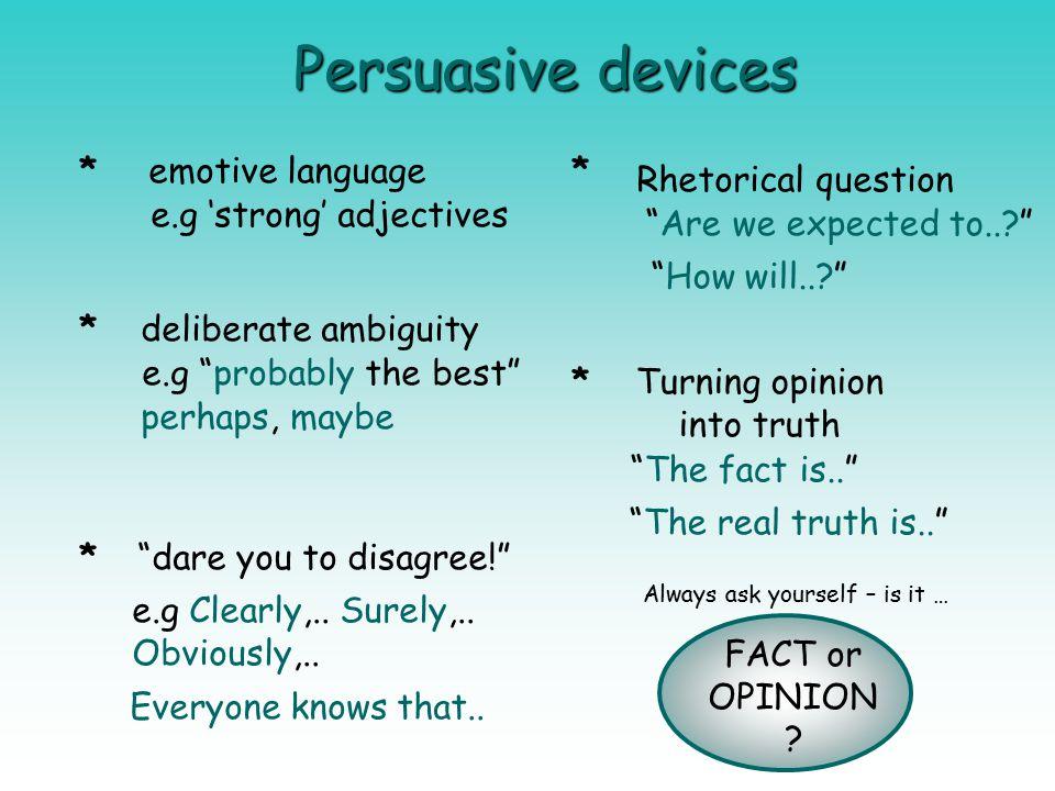 Persuasive devices * emotive language * Rhetorical question
