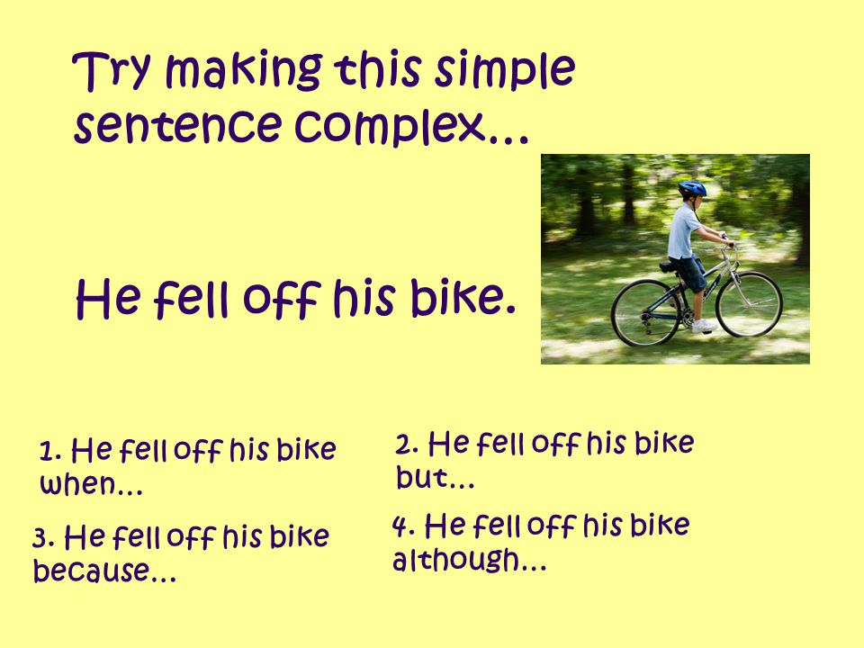 Try making this simple sentence complex…