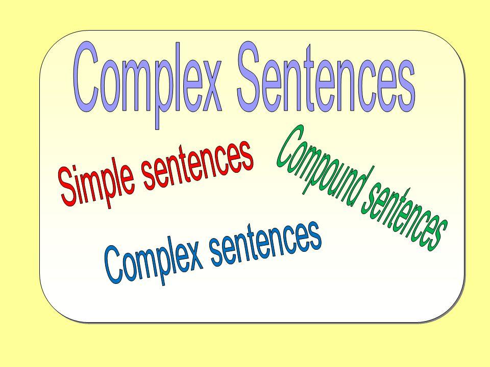 Complex Sentences Simple sentences Compound sentences Complex sentences